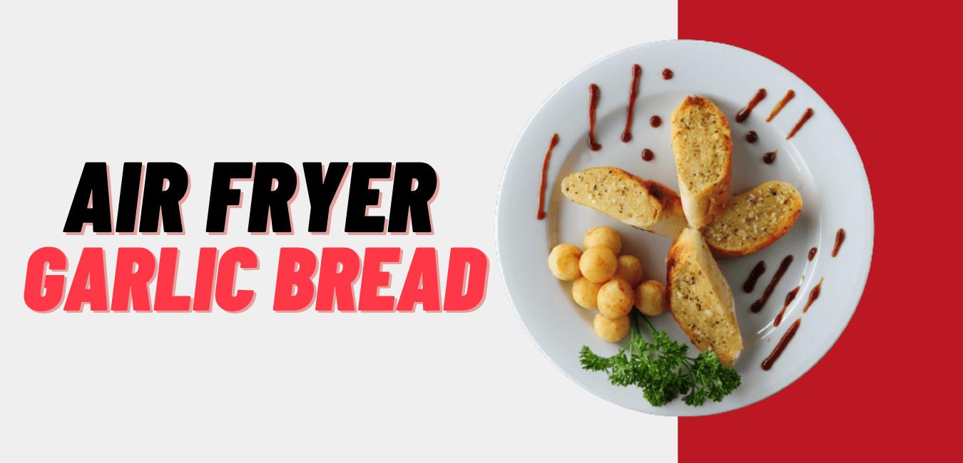 air fryer garlic. bread